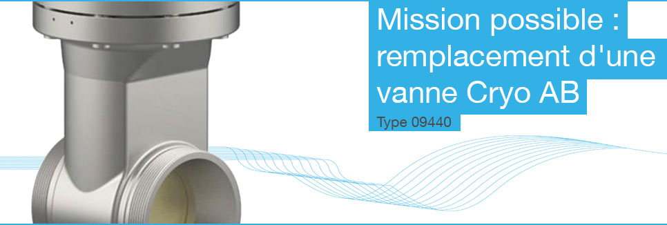 Mission possible : remplacement d'une vanne Cryo AB